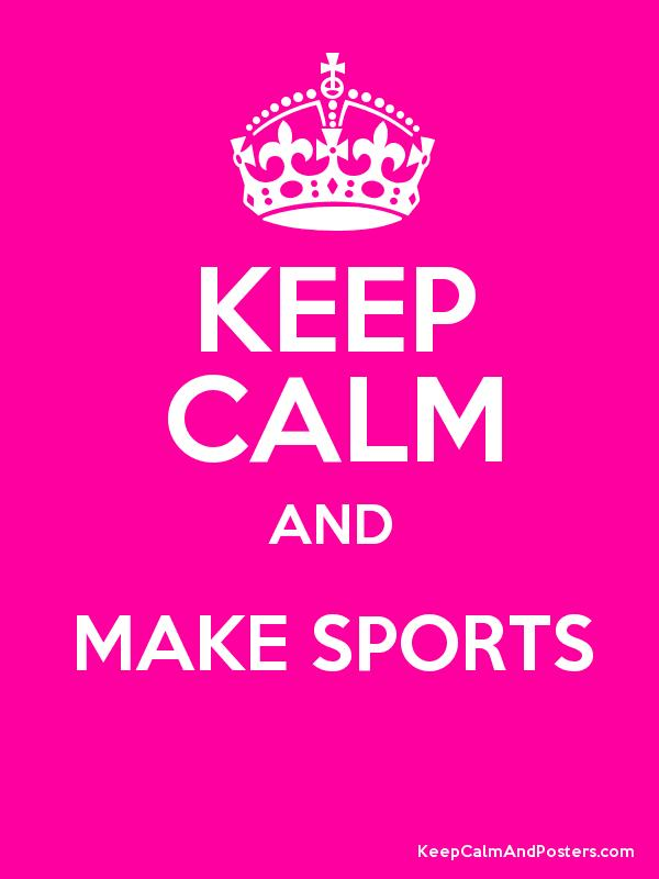 keep calm and make sports
